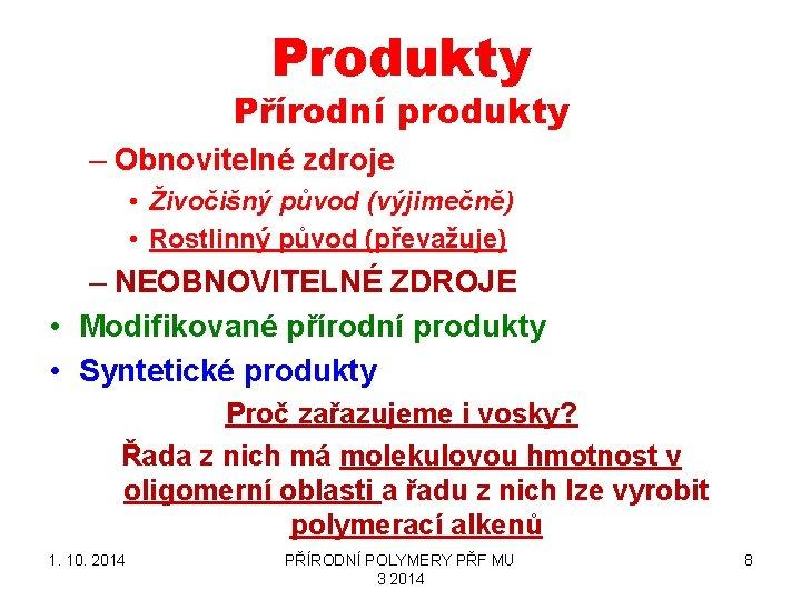 Produkty Přírodní produkty – Obnovitelné zdroje • Živočišný původ (výjimečně) • Rostlinný původ (převažuje)