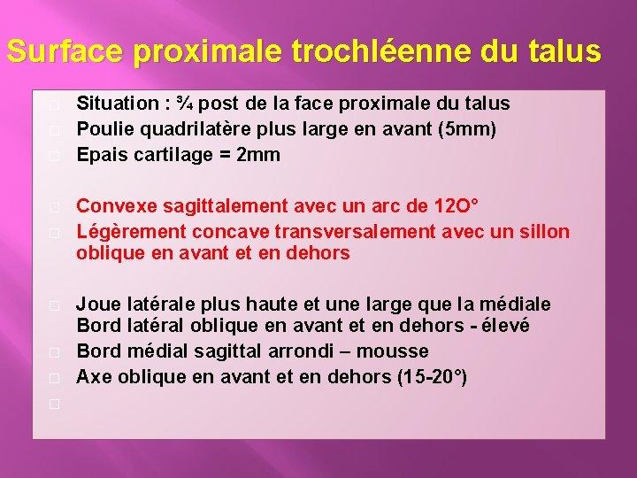 Surface proximale trochléenne du talus � � � � � Situation : ¾ post