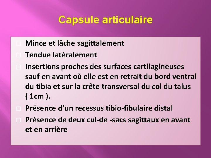 Capsule articulaire � � � Mince et lâche sagittalement Tendue latéralement Insertions proches des