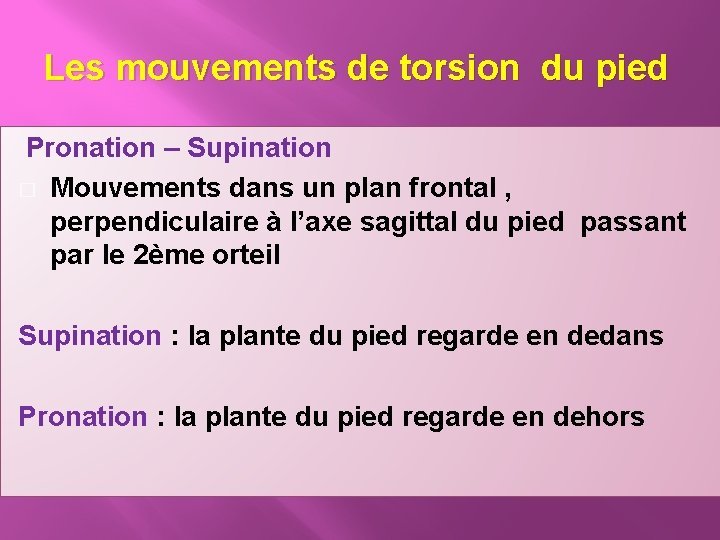 Les mouvements de torsion du pied Pronation – Supination � Mouvements dans un plan