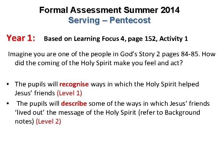 Formal Assessment Summer 2014 Serving – Pentecost Year 1: Based on Learning Focus 4,