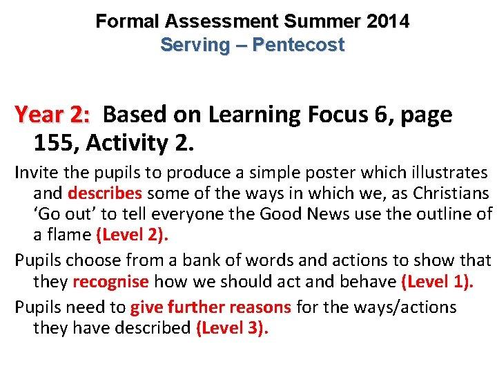 Formal Assessment Summer 2014 Serving – Pentecost Year 2: Based on Learning Focus 6,