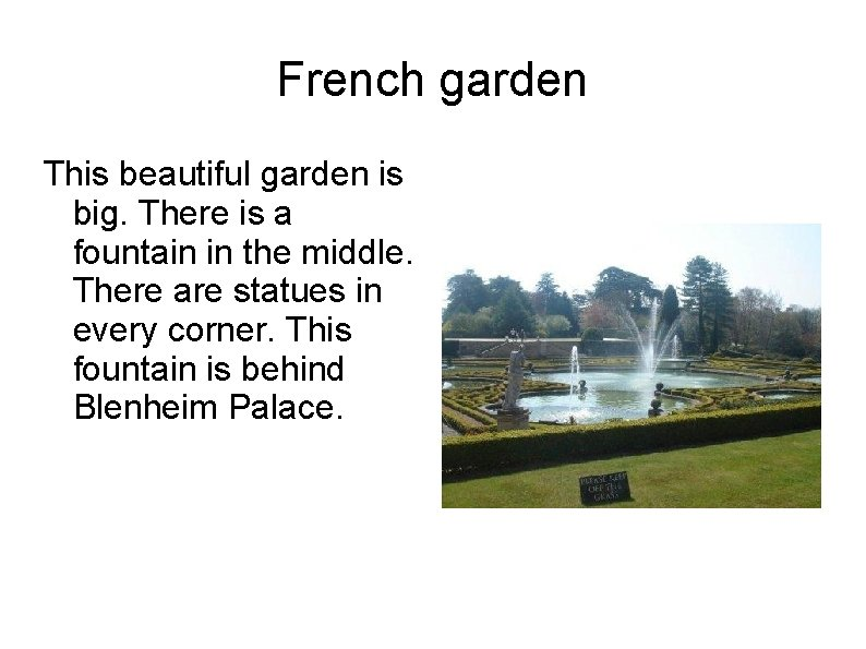 French garden This beautiful garden is big. There is a fountain in the middle.