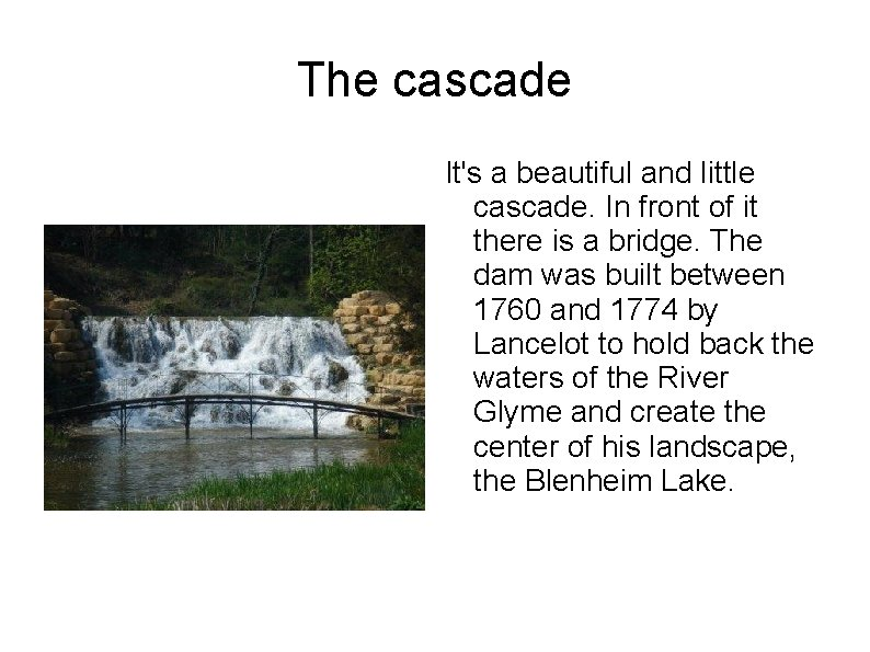 The cascade It's a beautiful and little cascade. In front of it there is