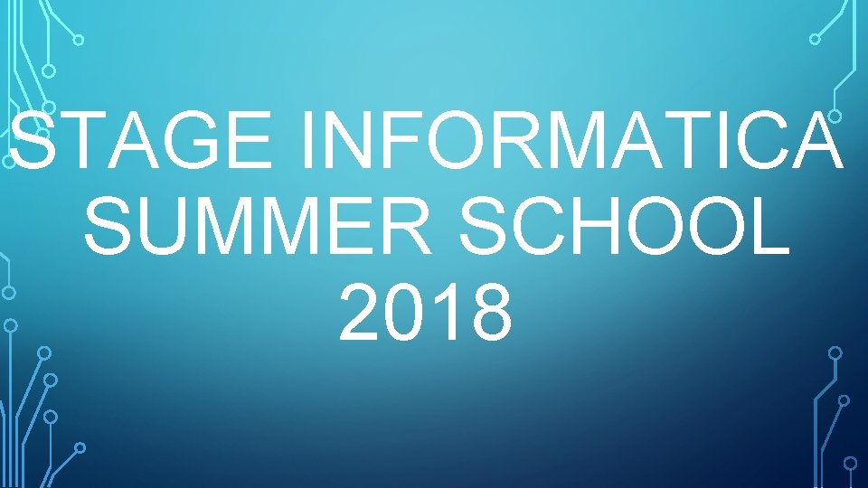 STAGE INFORMATICA SUMMER SCHOOL 2018