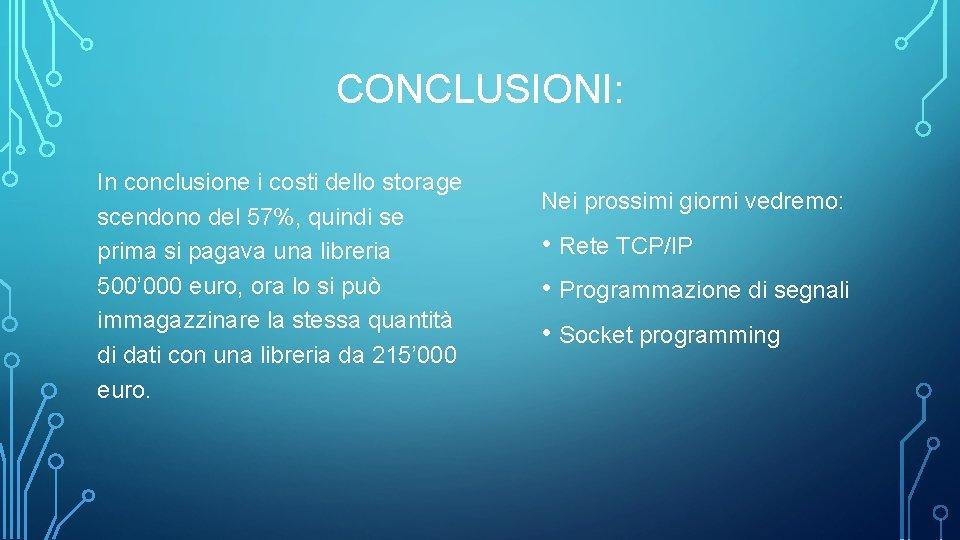 CONCLUSIONI: In conclusione i costi dello storage scendono del 57%, quindi se prima si