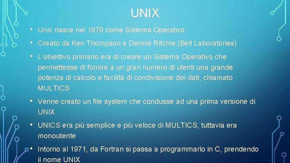 UNIX • • • Unix nasce nel 1970 come Sistema Operativo • Venne creato