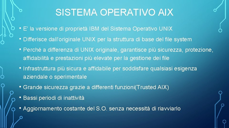 SISTEMA OPERATIVO AIX • E' la versione di proprietà IBM del Sistema Operativo UNIX