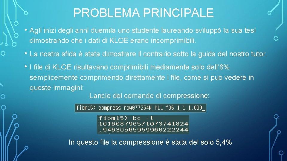 PROBLEMA PRINCIPALE • Agli inizi degli anni duemila uno studente laureando sviluppò la sua