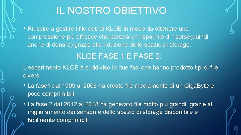 IL NOSTRO OBIETTIVO • Riuscire a gestire i file dati di KLOE in modo
