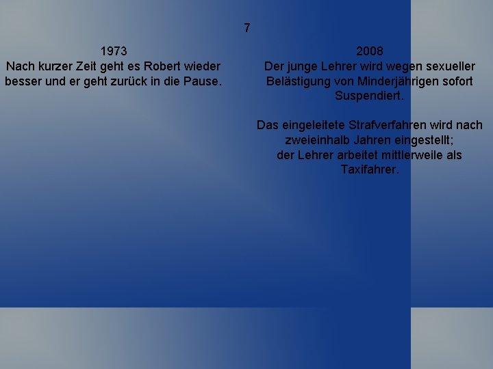 7 1973 Nach kurzer Zeit geht es Robert wieder besser und er geht zurück