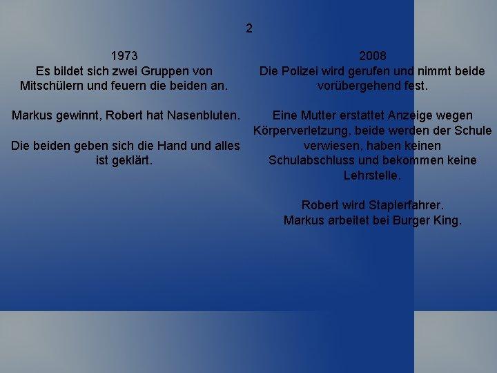2 1973 Es bildet sich zwei Gruppen von Mitschülern und feuern die beiden an.