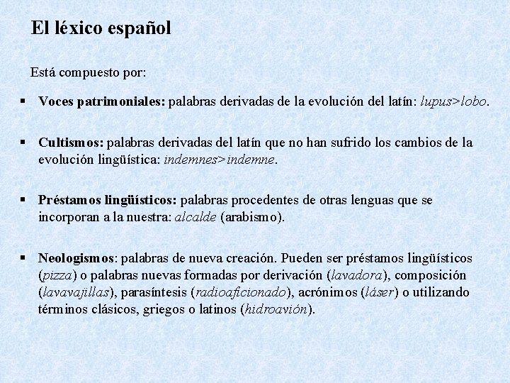 El léxico español Está compuesto por: § Voces patrimoniales: palabras derivadas de la evolución