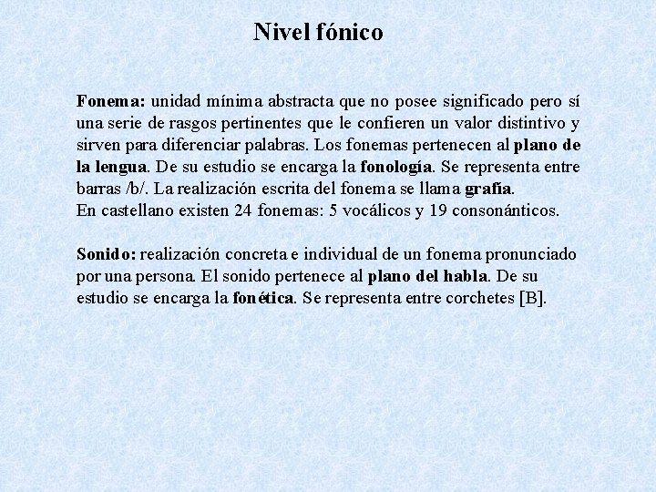 Nivel fónico Fonema: unidad mínima abstracta que no posee significado pero sí una serie