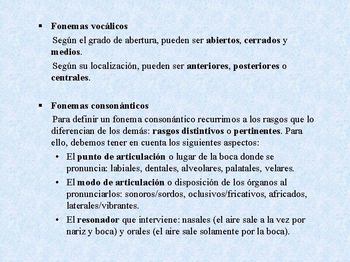§ Fonemas vocálicos Según el grado de abertura, pueden ser abiertos, cerrados y medios.