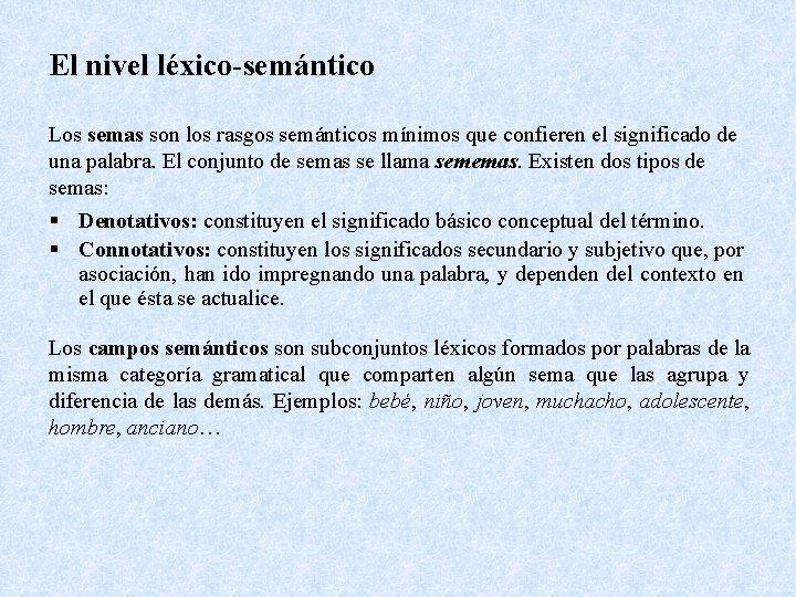 El nivel léxico-semántico Los semas son los rasgos semánticos mínimos que confieren el significado