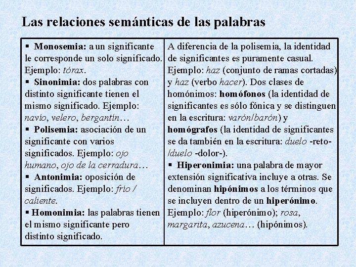Las relaciones semánticas de las palabras § Monosemia: a un significante le corresponde un
