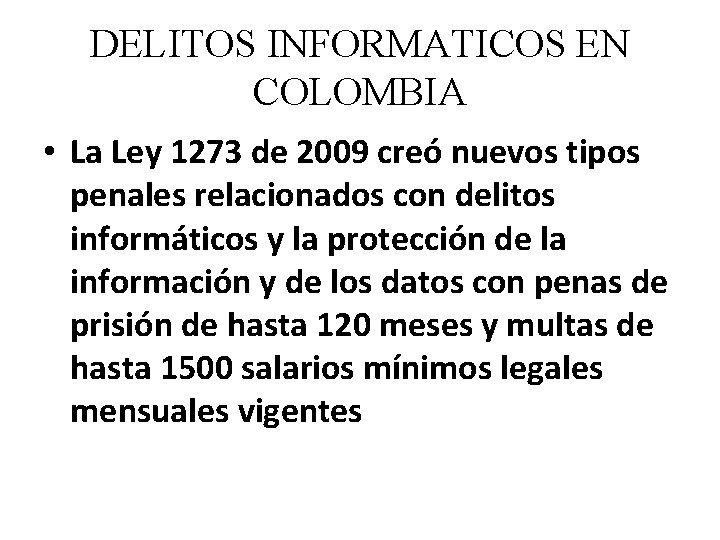 DELITOS INFORMATICOS EN COLOMBIA • La Ley 1273 de 2009 creó nuevos tipos penales