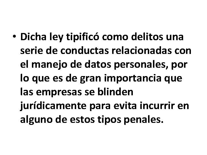 • Dicha ley tipificó como delitos una serie de conductas relacionadas con el
