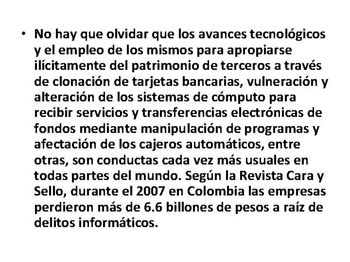 • No hay que olvidar que los avances tecnológicos y el empleo de