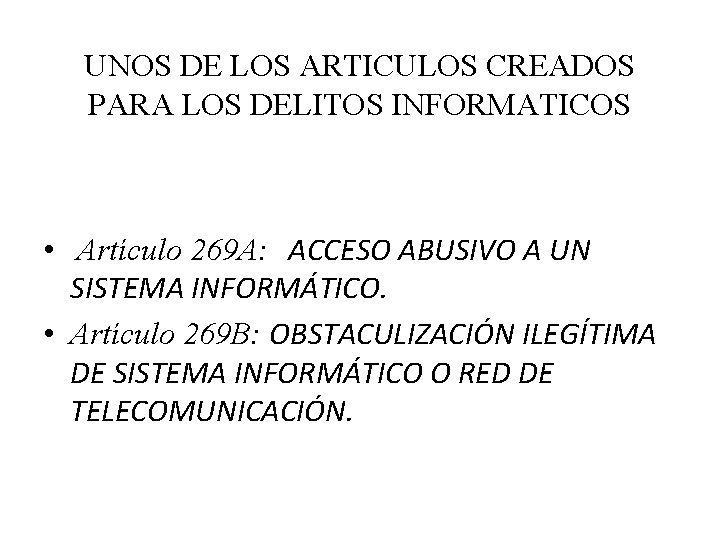 UNOS DE LOS ARTICULOS CREADOS PARA LOS DELITOS INFORMATICOS • Artículo 269 A: ACCESO