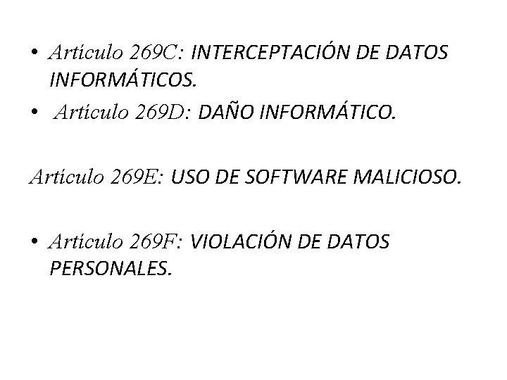 • Artículo 269 C: INTERCEPTACIÓN DE DATOS INFORMÁTICOS. • Artículo 269 D: DAÑO