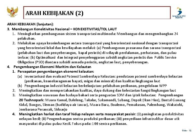 ARAH KEBIJAKAN (2) ARAH KEBIJAKAN (lanjutan): 3. Membangun Konektivitas Nasional – KONEKSTIVITAS/TOL LAUT 1.