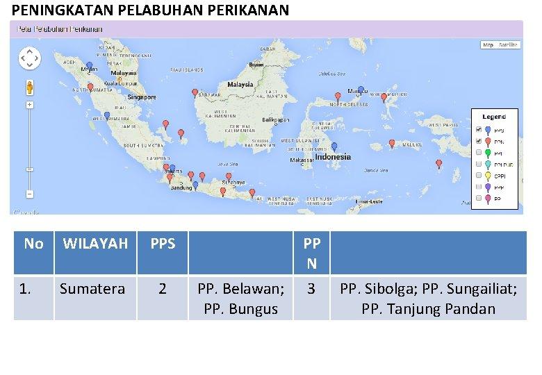 PENINGKATAN PELABUHAN PERIKANAN No 1. WILAYAH PPS Sumatera 2 PP N PP. Belawan; PP.