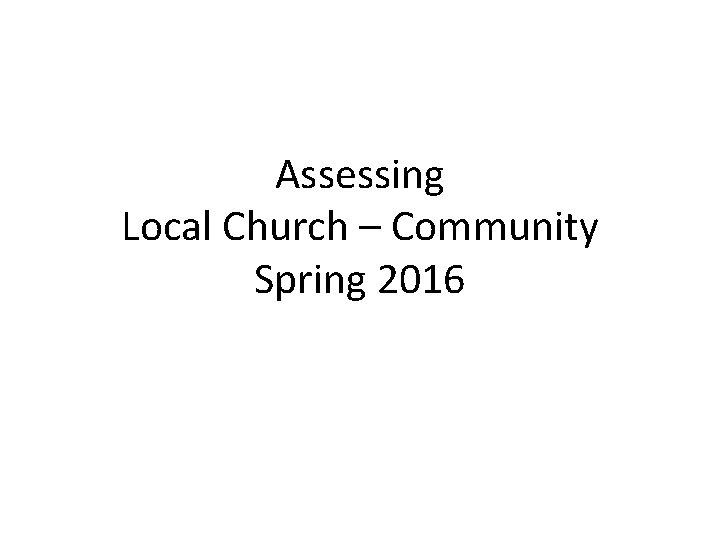Assessing Local Church – Community Spring 2016
