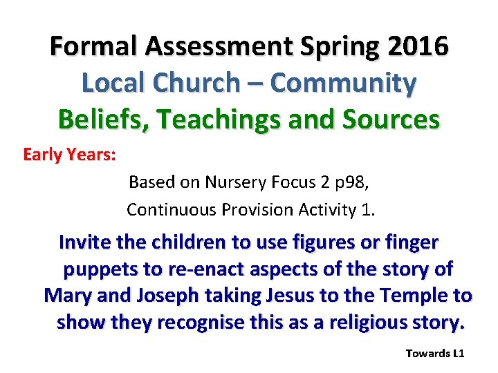 Formal Assessment Spring 2016 Local Church – Community Beliefs, Teachings and Sources Early Years: