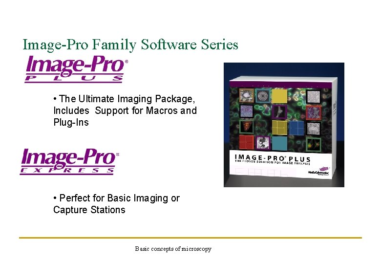Image-Pro Family Software Series • The Ultimate Imaging Package, Includes Support for Macros and