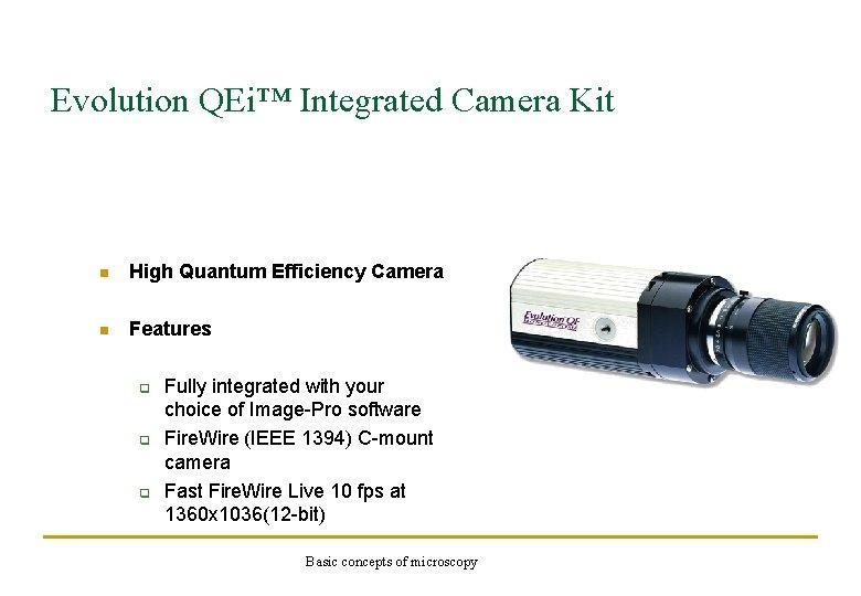 Evolution QEi™ Integrated Camera Kit n High Quantum Efficiency Camera n Features q q