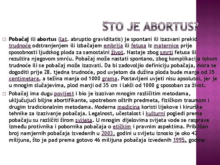 � Pobačaj ili abortus (lat. abruptio graviditatis) je spontani ili izazvani prekid trudnoće odstranjenjem