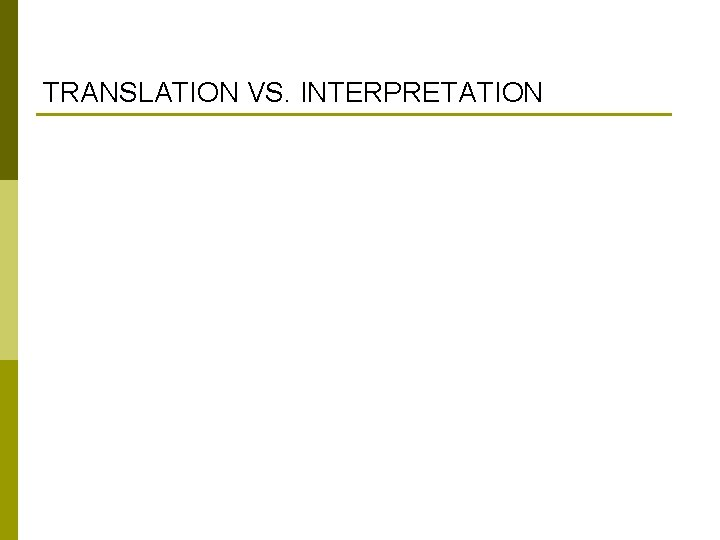 TRANSLATION VS. INTERPRETATION