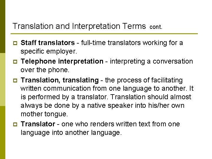 Translation and Interpretation Terms cont. p p Staff translators - full-time translators working for