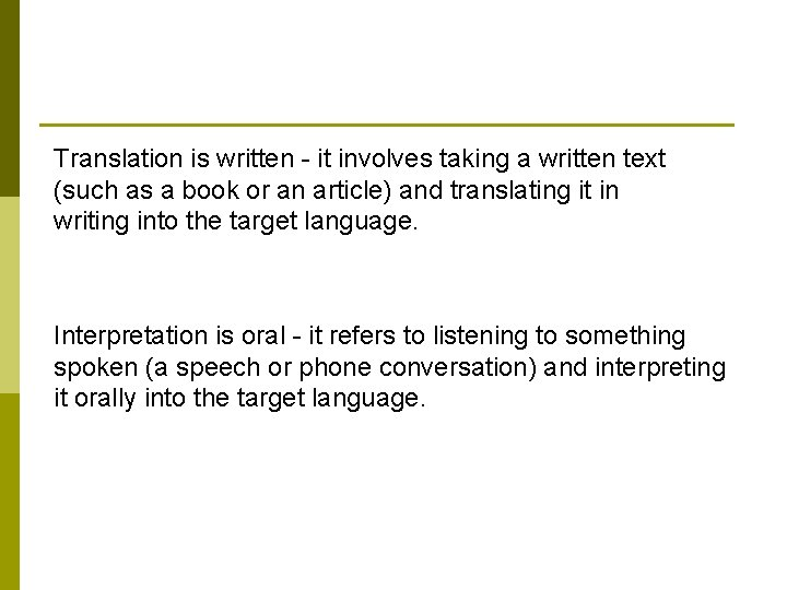 Translation is written - it involves taking a written text (such as a book