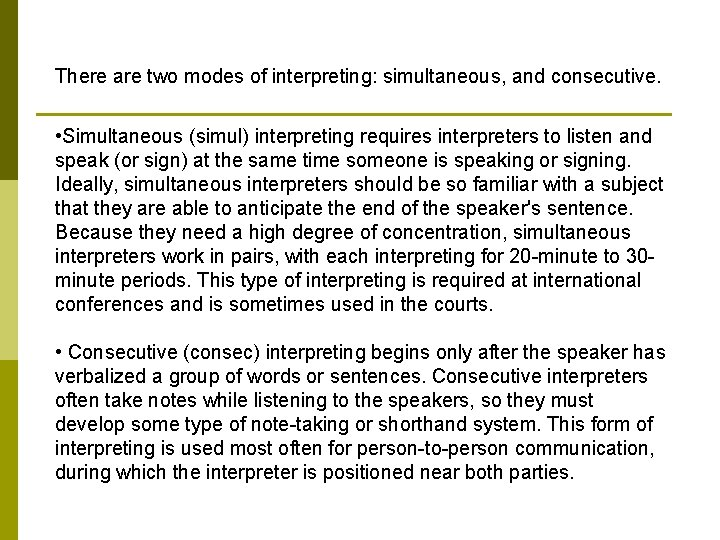 There are two modes of interpreting: simultaneous, and consecutive. • Simultaneous (simul) interpreting requires