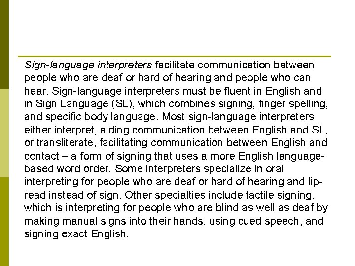 Sign-language interpreters facilitate communication between people who are deaf or hard of hearing and