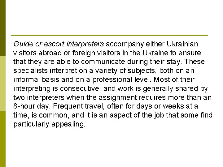 Guide or escort interpreters accompany either Ukrainian visitors abroad or foreign visitors in the