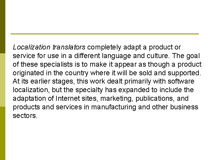 Localization translators completely adapt a product or service for use in a different language
