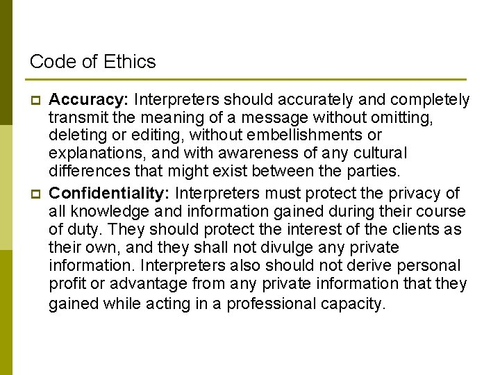 Code of Ethics p p Accuracy: Interpreters should accurately and completely transmit the meaning