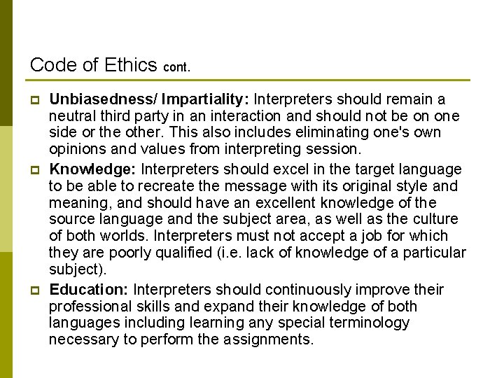 Code of Ethics cont. p p p Unbiasedness/ Impartiality: Interpreters should remain a neutral