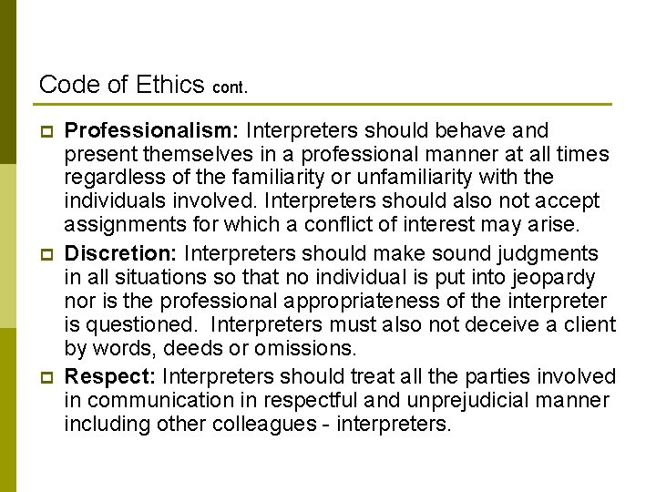 Code of Ethics cont. p p p Professionalism: Interpreters should behave and present themselves