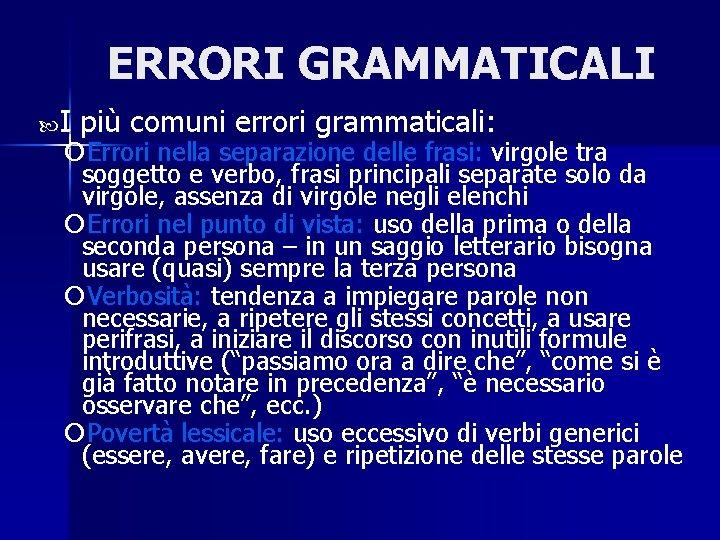 ERRORI GRAMMATICALI I più comuni errori grammaticali: Errori nella separazione delle frasi: virgole tra