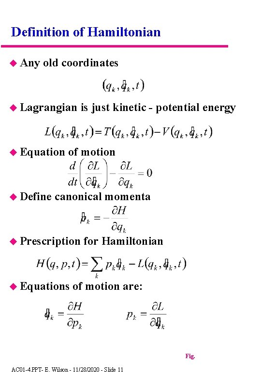 Definition of Hamiltonian Any old coordinates Lagrangian Equation Define is just kinetic - potential
