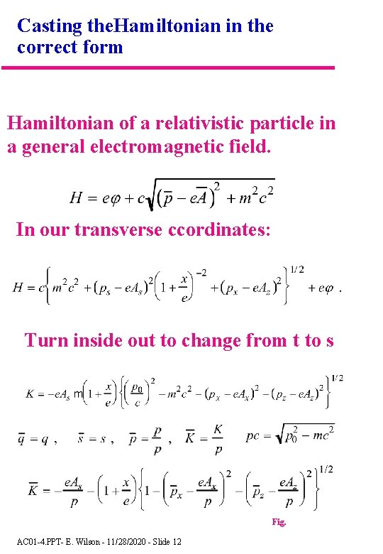 Casting the. Hamiltonian in the correct form Hamiltonian of a relativistic particle in a
