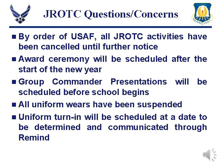 JROTC Questions/Concerns n By order of USAF, all JROTC activities have been cancelled until