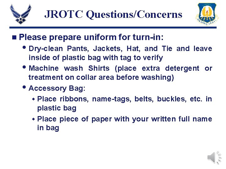 JROTC Questions/Concerns n Please prepare uniform for turn-in: Dry-clean Pants, Jackets, Hat, and Tie