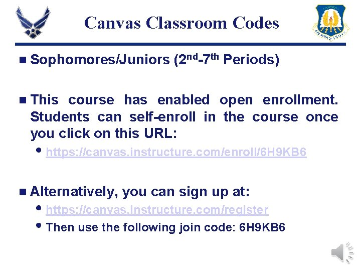 Canvas Classroom Codes n Sophomores/Juniors (2 nd-7 th Periods) n This course has enabled