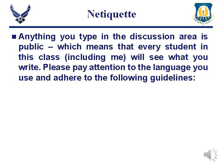 Netiquette n Anything you type in the discussion area is public – which means
